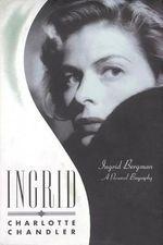 Ingrid : Ingrid Bergman, a Personal Biography - Charlotte Chandler