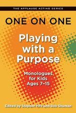 One on One : Playing with a Purpose - Monologues for Kids 7-14