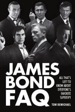 James Bond FAQ : All That's Left to Know About Everyone's Favorite Superspy - Tom DeMichael