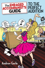 The Enraged Accompanist's Guide to the Perfect Audition - Andrew Gerle