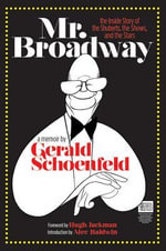 Mr. Broadway : The Inside Story of the Shuberts, the Shows, and the Stars - Gerald Schoenfeld