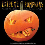 Extreme Pumpkins : Diabolical Do-It-Yourself Designs to Amuse Your Friends and Scare Your Neighbors - Tom Nardone