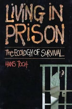 Living in Prison : the Ecology of Survival - Hans Toch