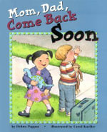 Mom, Dad, Come Back Soon - Debra L. Pappas