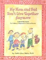 My Mom and Dad Don't Live Together Anymore : A Drawing Book for Children of Separated or Divorced Parents - Judith Aaron Rubin