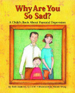 Why are You So Sad : A Child's Book About Parental Depression - Beth Andrews