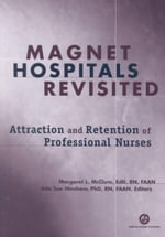 Magnet Hospitals Revisited : Attraction and Retention of Professional Nurses - Margaret L McClure