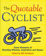 The Quotable Cyclist : Great Moments of Bicycling Wisdom, Inspiration and Humor - Bill Strickland