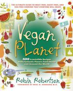 Vegan Planet : 400 Irresistible Recipes with Fantastic Flavors from Home and Around the World - Robin Robertson
