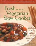 Fresh from the Vegetarian Slow Cooker : 200 Recipes for Healthy and Hearty One-Pot Meals That Are Ready When You Are :  200 Recipes for Healthy and Hearty One-Pot Meals That Are Ready When You Are - Robin Robertson