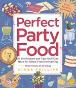 Perfect Party Food : All the Recipes and Tips You'll Ever Need for Stress-Free Entertaining :  All the Recipes and Tips You'll Ever Need for Stress-Free Entertaining - Diane Phillips