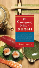 The Connoisseur's Guide to Sushi : Everything You Need to Know About Sushi Varieties and Accompaniments, Etiquette and Dining Tips and More - David Lowry
