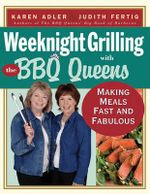 Weeknight Grilling with the BBQ Queens : Making Meals Fast and Fabulous - Karen Adler