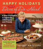Happy Holidays from the Diva of Do-ahead : A Year of Feasts to Celebrate with Family and Friends - Diane Phillips