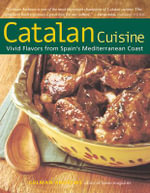 Catalan Cuisine : Vivid Flavors from Spain's Mediterranean Coast - Colman Andrews