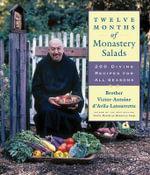 Twelve Months of Monastery Salads : 200 Divine Recipes for All Seasons :  200 Divine Recipes for All Seasons - Victor Antoine D'Avial-Latourrette
