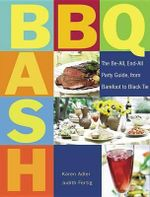 BBQ Bash : The Be-All, End-All Party Guide, from Barefoot to Black Tie :  The Be-All, End-All Party Guide, from Barefoot to Black Tie - Karen Adler