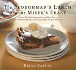 Ploughman's Lunch and the Miser's Feast : Authentic Pub Food, Restaurant Fare, and Home Cooking from Small Towns, Big Cities, and Country Villages Across the British Isles - Brian Yarvin