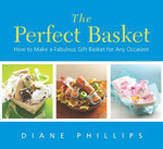 The Perfect Basket : How to Make a Fabulous Gift Basket for Any Occasion - Diane Phillips