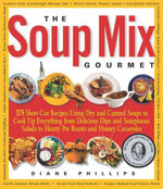 The Soup Mix Gourmet : 375 Short-Cut Recipes Using Dry and Canned Soups to Cook Up Everything from Delicious Dips and Sumpt - Diane Phillips