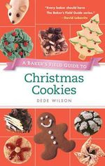 A Baker's Field Guide to Christmas Cookies - Dede Wilson
