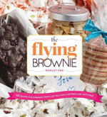 The Flying Brownie : 100 Terrific Homemade Food Gifts for Friends and Loved Ones Far Away - Shirley Fan