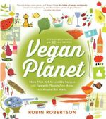 Vegan Planet : 425 Irresistible Recipes with Fantastic Flavors from Home and Around the World - Robin Robertson