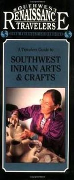 Travelers Guide to Southwest Indian Arts and Crafts :  A Traveler's Guide to Southwest Indian Arts & Crafts - Charlotte Smith Neyland