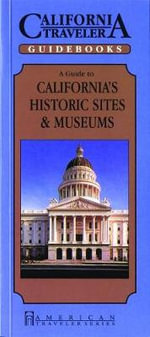 Guide to California's Historic Sites and Museums - Deborah Dinzes