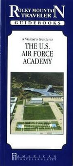 A Visitor's Guide to the U.S. Air Force Academy : Rocky Mountain Renaissance Travelers - Donald Anderson