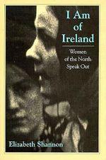 I am of Ireland : Women of the North Speak Out - Elizabeth Shannon