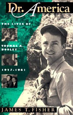 Dr. America : Lives of Thomas A.Dooley, 1927-61 - James T. Fisher