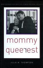 Mommy Queerest : Contemporary Rhetorics of Lesbian Maternal Identity - Julie M. Thompson