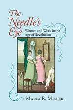 The Needle's Eye : Women and Work in the Age of Revolution - Marla R. Miller