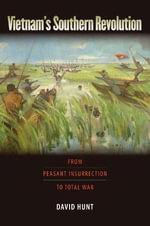 Vietnam's Southern Revolution : From Peasant Insurrection to Total War, 1959-1968 - David Hunt