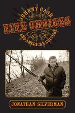 Nine Choices : Johnny Cash and American Culture - Jonathan Silverman