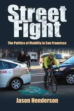 Street Fight : The Politics of Mobility in San Francisco - Jason Henderson