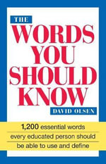 The Words You Should Know : 1200 Essential Words Every Educated Person Should Be Able to Use and Define - David Olsen
