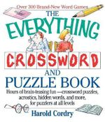 The Everything Crossword and Puzzle Book : Hours of Brain-Teasing Fun--Crossword Puzzles, Acrostics, Hidden Words and More, for Puzzlers at All Levels - Harold V. Cordry