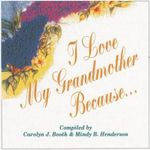 I Love My Grandmother Because... - Mindy B. Henderson