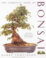 The Complete Book of Bonsai : A Practical Guide to Its Art & Cultivation - Harry Tomlinson