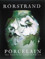 Rorstrand Porcelain : Art Nouveau Masterpieces - Bengt Nystrom