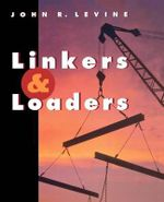 Linkers and Loaders : The Morgan Kaufmann Series in Software Engineering and Programming - John R. Levine