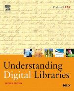 Understanding Digital Libraries : The Morgan Kaufmann Series in Multimedia Information and Systems - Michael Lesk