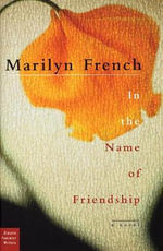 In the Name of Friendship : A Novel - Marilyn French