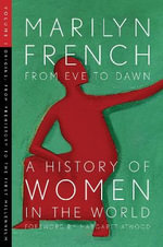 From Eve to Dawn: Origins, from Prehistory to the First Millennium Volume 1 : A History of Women in the World - Marilyn French