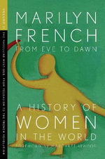 From Eve to Dawn: Masculine Mystique, from Feudalism to the French Revolution Volume II : A History of Women in the World - Marilyn French