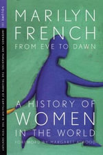 From Eve to Dawn: Infernos and Paradises: the Triumphs of Capitalism in the 19th Century Volume III : A History of Women in the World - Marilyn French