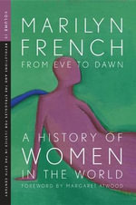 From Eve to Dawn: Revolutions and the Struggle for Justice in the 20th Century Volume IV : A History of Women in the World - Marilyn French