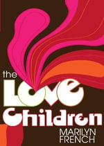 The Love Children : Classic Feminist Writers - Marilyn French